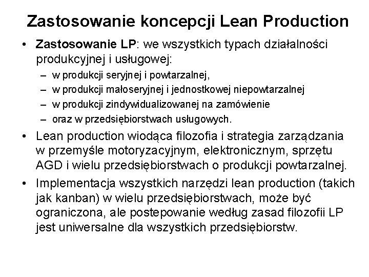 Zastosowanie koncepcji Lean Production • Zastosowanie LP: we wszystkich typach działalności produkcyjnej i usługowej: