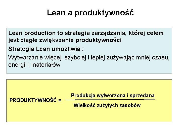 Lean a produktywność Lean production to strategia zarządzania, której celem jest ciągłe zwiększanie produktywności