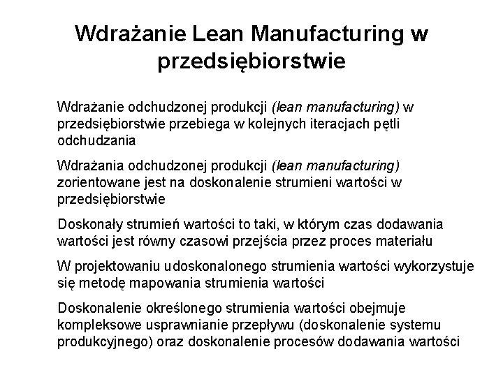 Wdrażanie Lean Manufacturing w przedsiębiorstwie Wdrażanie odchudzonej produkcji (lean manufacturing) w przedsiębiorstwie przebiega w