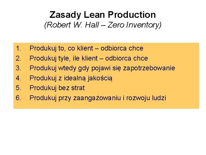 Zasady Lean Production (Robert W. Hall – Zero Inventory) 1. 2. 3. 4. 5.