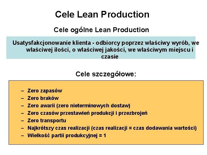 Cele Lean Production Cele ogólne Lean Production Usatysfakcjonowanie klienta - odbiorcy poprzez właściwy wyrób,