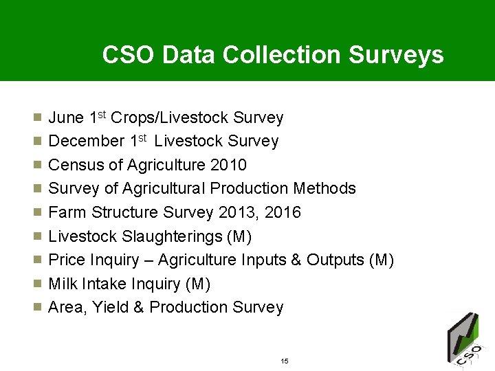CSO Data Collection Surveys June 1 st Crops/Livestock Survey December 1 st Livestock Survey