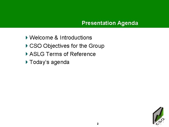 Presentation Agenda Welcome & Introductions CSO Objectives for the Group ASLG Terms of Reference