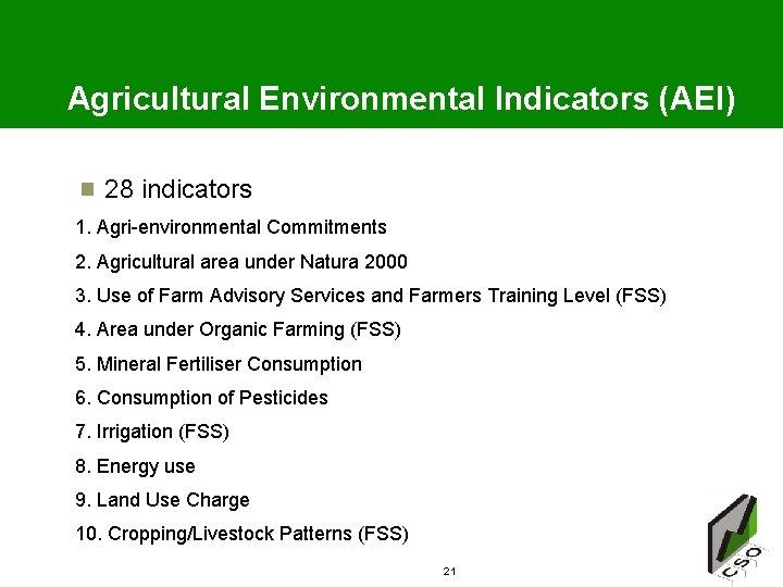 Agricultural Environmental Indicators (AEI) 28 indicators 1. Agri-environmental Commitments 2. Agricultural area under Natura
