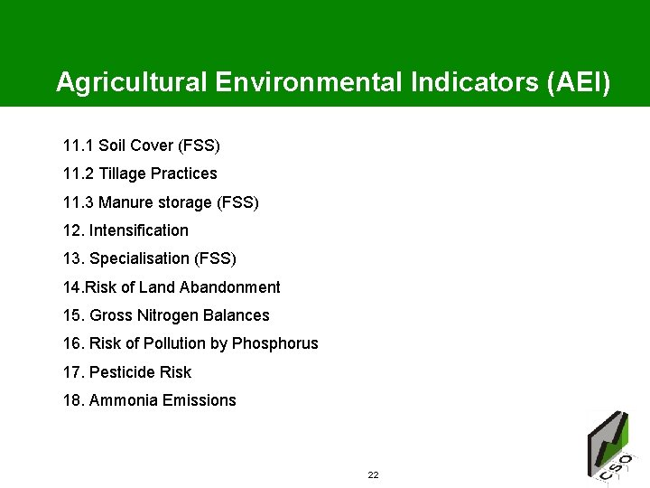Agricultural Environmental Indicators (AEI) 11. 1 Soil Cover (FSS) 11. 2 Tillage Practices 11.