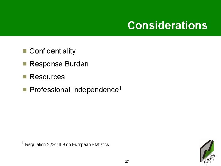 Considerations Confidentiality Response Burden Resources Professional Independence 1 1 Regulation 223/2009 on European Statistics