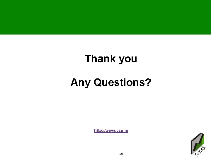 Thank you Any Questions? http: //www. cso. ie 29