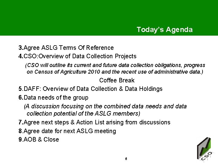 Today's Agenda 3. Agree ASLG Terms Of Reference 4. CSO: Overview of Data Collection