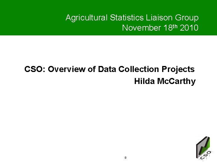 Agricultural Statistics Liaison Group November 18 th 2010 CSO: Overview of Data Collection Projects