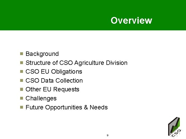 Overview Background Structure of CSO Agriculture Division CSO EU Obligations CSO Data Collection Other