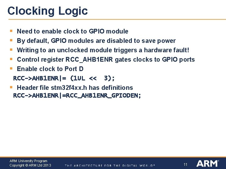 Clocking Logic § § § Need to enable clock to GPIO module By default,