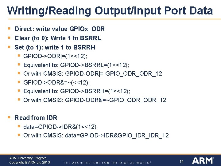 Writing/Reading Output/Input Port Data § § § Direct: write value GPIOx_ODR Clear (to 0):