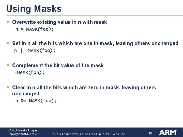 Using Masks § Overwrite existing value in n with mask n = MASK(foo); §