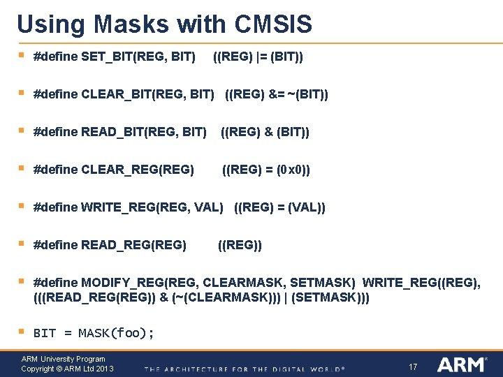 Using Masks with CMSIS § #define SET_BIT(REG, BIT) § #define CLEAR_BIT(REG, BIT) ((REG) &=