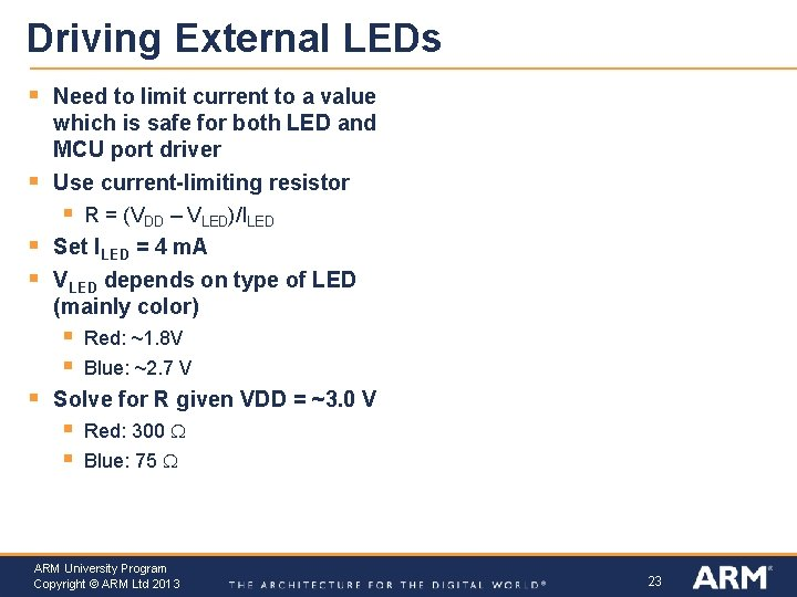 Driving External LEDs § § Need to limit current to a value which is