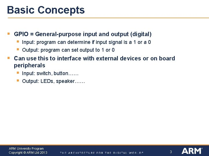 Basic Concepts § GPIO = General-purpose input and output (digital) § § § Input: