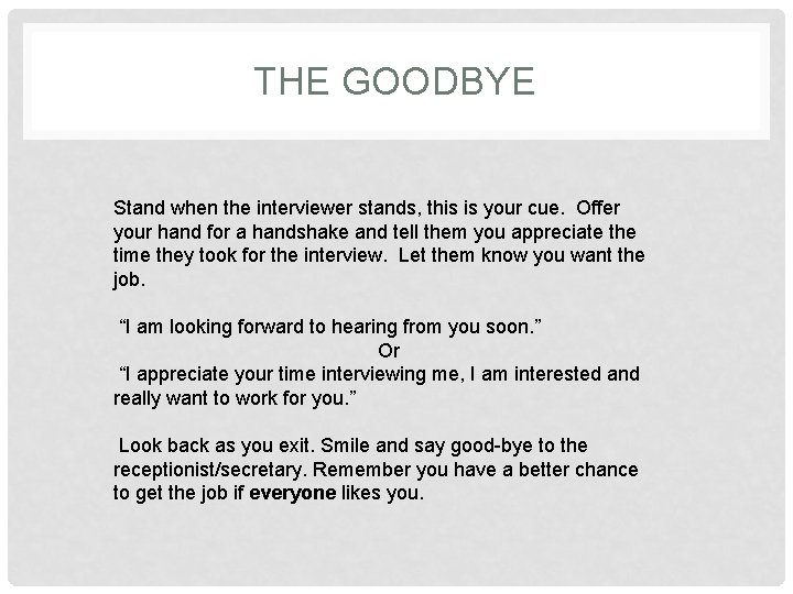 THE GOODBYE Stand when the interviewer stands, this is your cue. Offer your hand