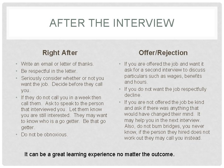 AFTER THE INTERVIEW Right After Offer/Rejection • Write an email or letter of thanks.