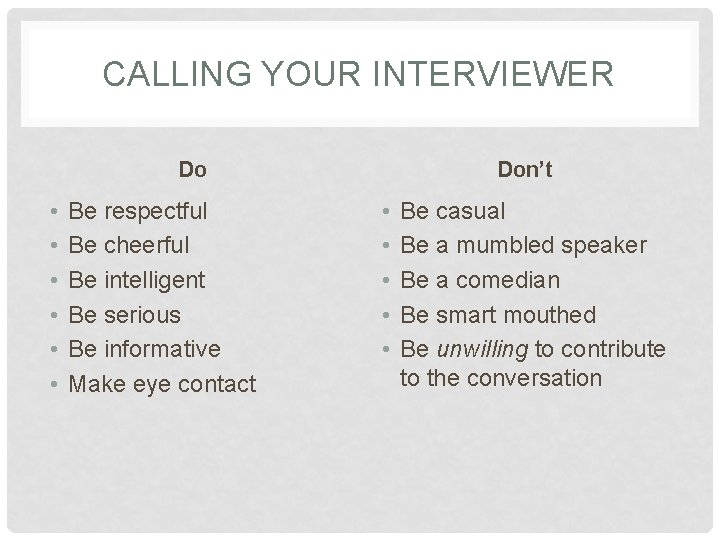 CALLING YOUR INTERVIEWER Do • • • Be respectful Be cheerful Be intelligent Be