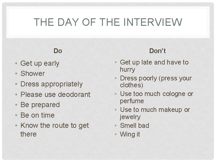 THE DAY OF THE INTERVIEW Do • • Get up early Shower Dress appropriately