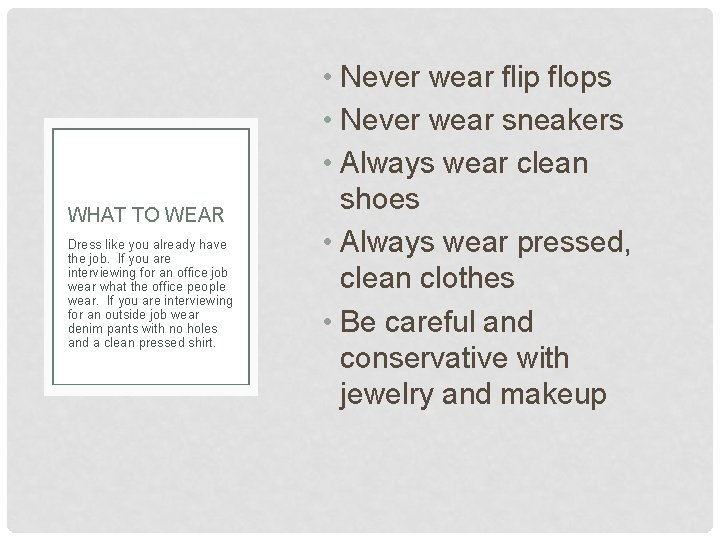 WHAT TO WEAR Dress like you already have the job. If you are interviewing