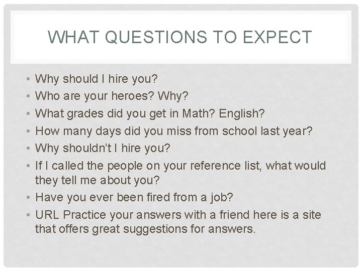 WHAT QUESTIONS TO EXPECT • • • Why should I hire you? Who are
