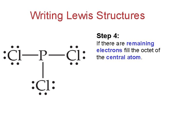 Writing Lewis Structures Step 4: If there are remaining electrons fill the octet of