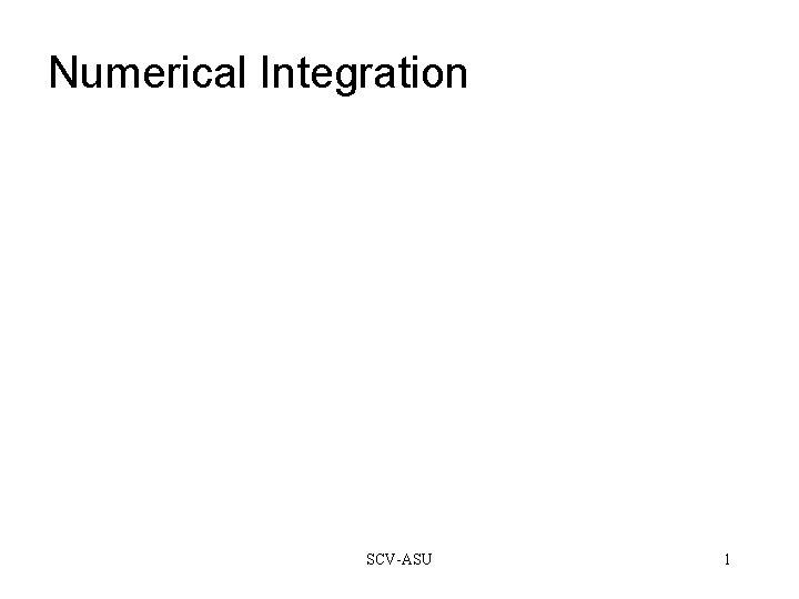 Numerical Integration SCV-ASU 1