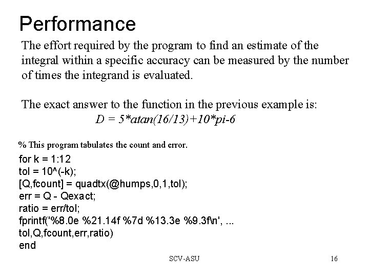 Performance The effort required by the program to find an estimate of the integral