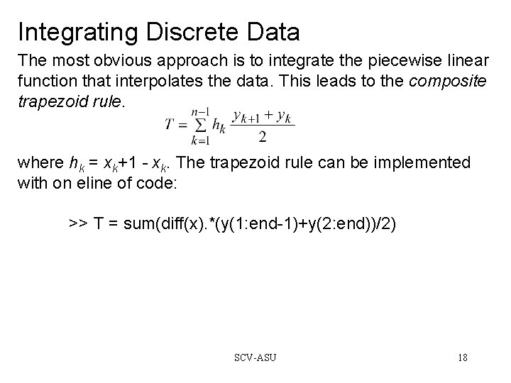Integrating Discrete Data The most obvious approach is to integrate the piecewise linear function
