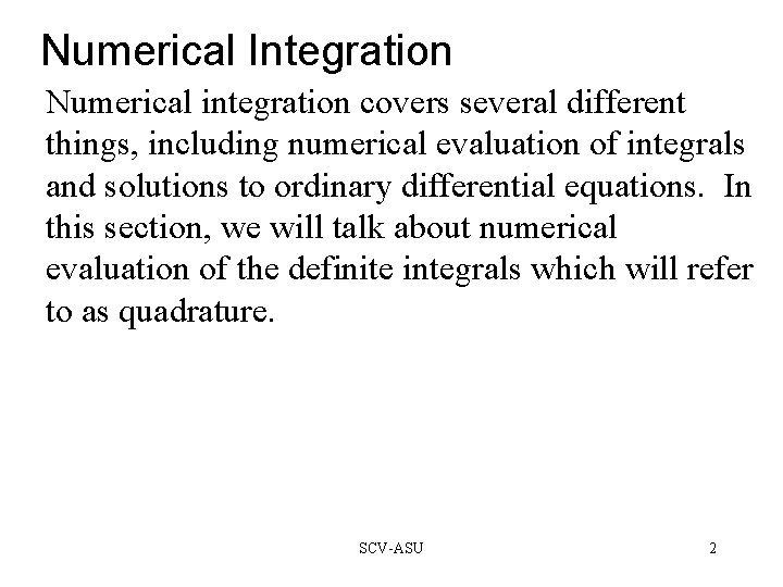 Numerical Integration Numerical integration covers several different things, including numerical evaluation of integrals and