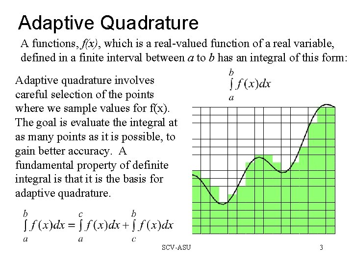 Adaptive Quadrature A functions, f(x), which is a real-valued function of a real variable,