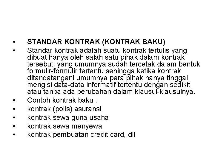 • • STANDAR KONTRAK (KONTRAK BAKU) Standar kontrak adalah suatu kontrak tertulis yang