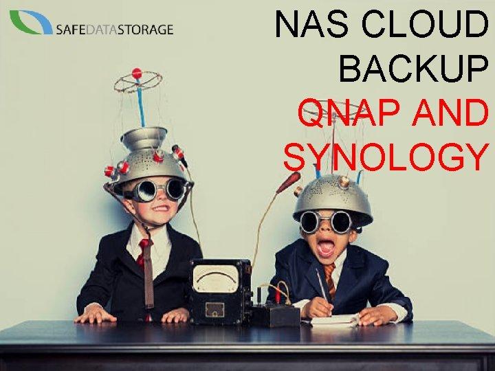 NAS CLOUD BACKUP QNAP AND SYNOLOGY