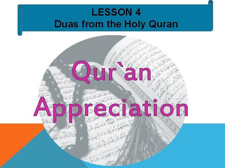 LESSON 4 Duas from the Holy Quran Qur`an Appreciation
