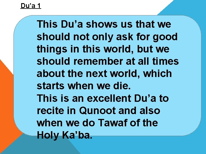 Du'a 1 This Du'a shows us that we should not only ask for good