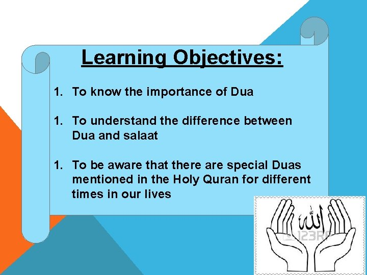 Learning Objectives: 1. To know the importance of Dua 1. To understand the difference