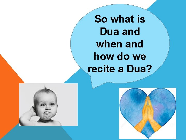 So what is Dua and when and how do we recite a Dua?