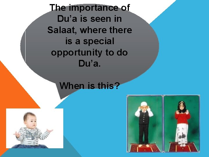 The importance of Du'a is seen in Salaat, where there is a special opportunity