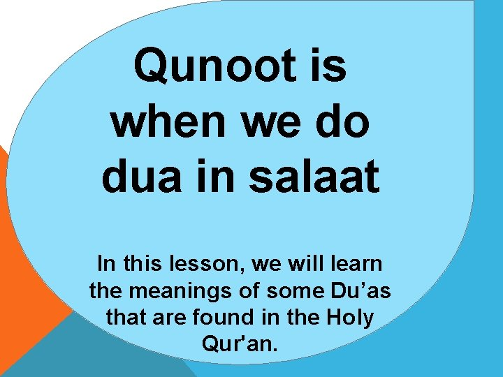 Qunoot is when we do dua in salaat In this lesson, we will learn