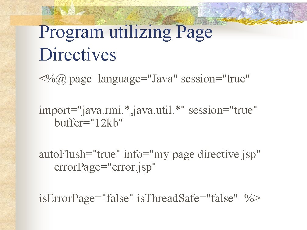 "Program utilizing Page Directives <%@ page language=""Java"" session=""true"" import=""java. rmi. *, java. util. *"""