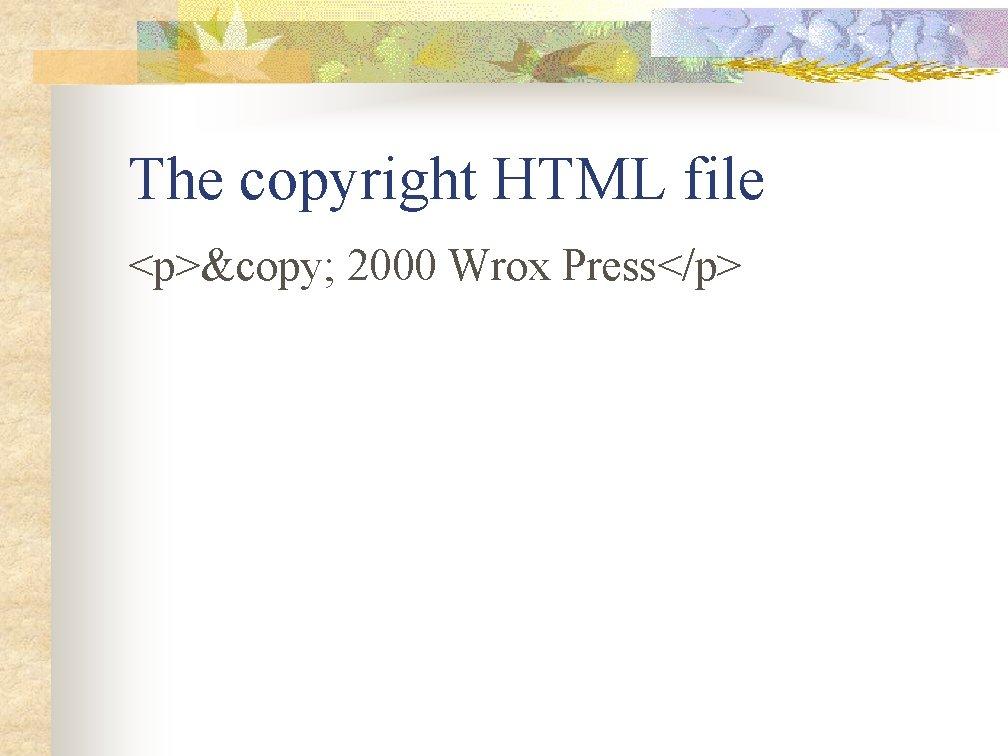 The copyright HTML file <p>© 2000 Wrox Press</p>
