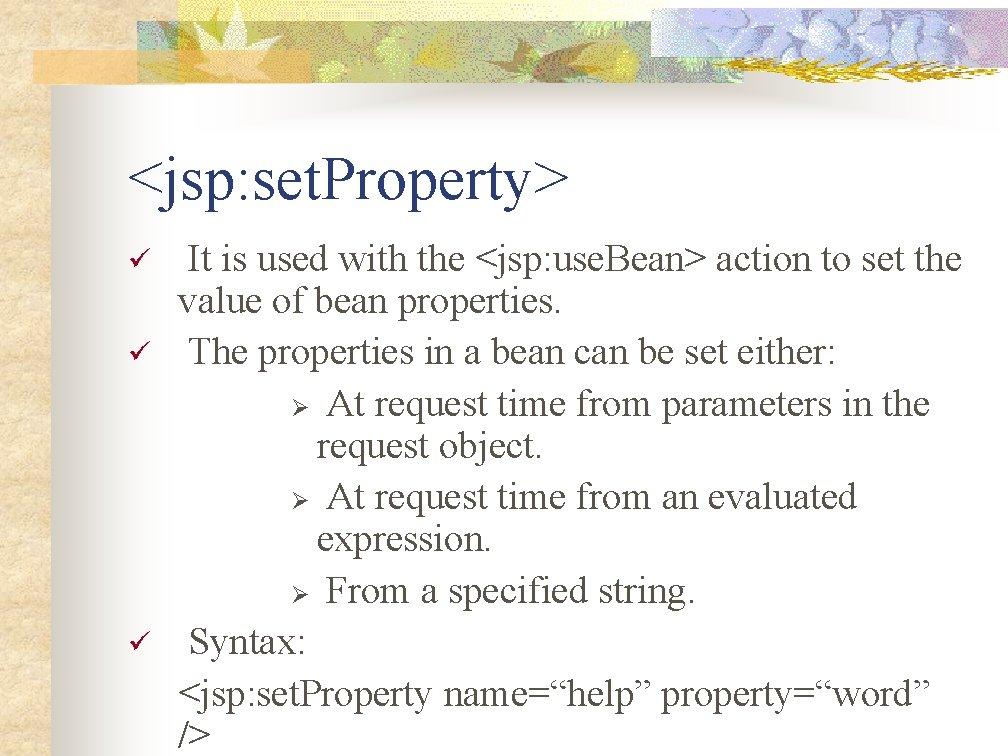 <jsp: set. Property> ü ü ü It is used with the <jsp: use. Bean>