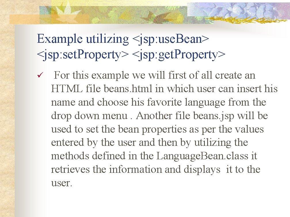 Example utilizing <jsp: use. Bean> <jsp: set. Property> <jsp: get. Property> ü For this
