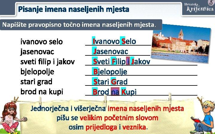 Pisanje imena naseljenih mjesta Napišite pravopisno točno imena naseljenih mjesta. ivanovo selo jasenovac sveti