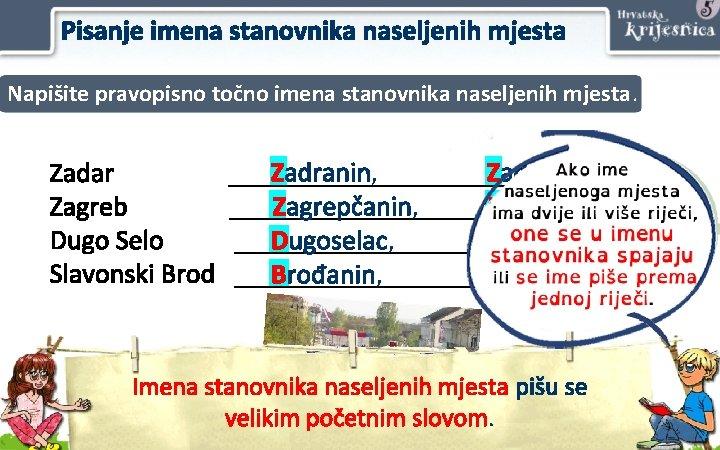 Pisanje imena stanovnika naseljenih mjesta Napišite pravopisno točno imena stanovnika naseljenih mjesta. Zadar Zagreb