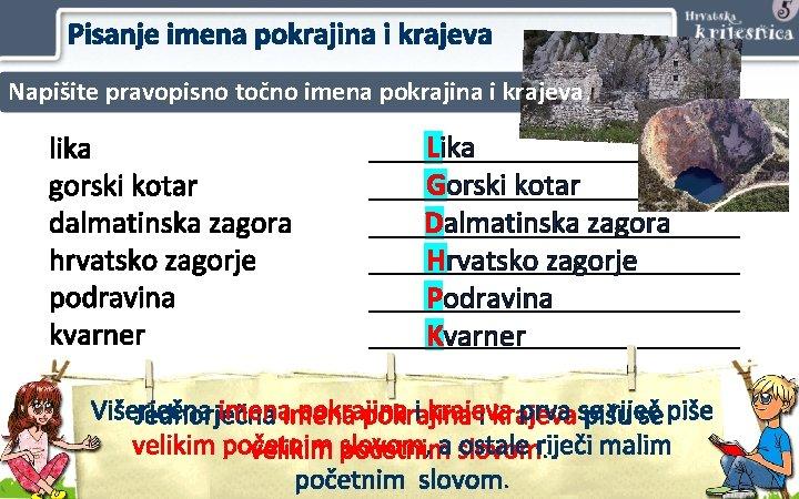 Pisanje imena pokrajina i krajeva Napišite pravopisno točno imena pokrajina i krajeva. lika gorski