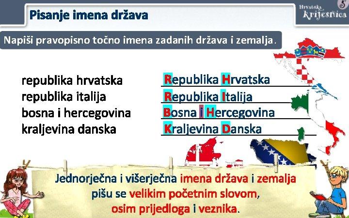 Pisanje imena država Napiši pravopisno točno imena zadanih država i zemalja. republika hrvatska republika
