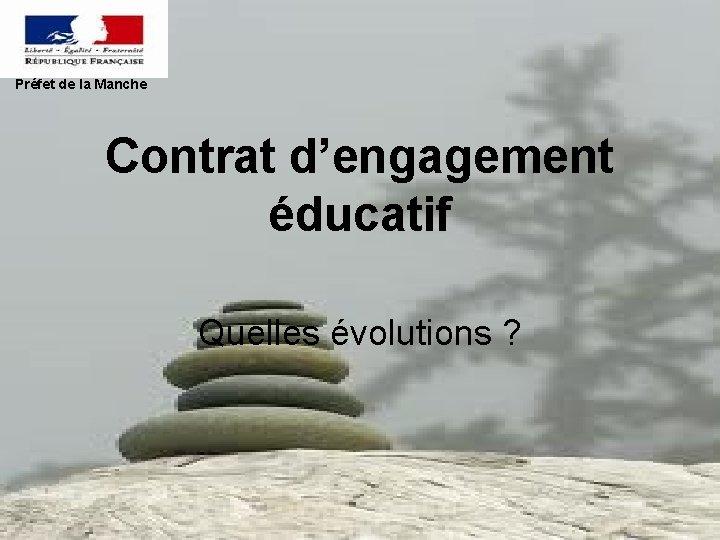 Préfet de la Manche Contrat d'engagement éducatif Quelles évolutions ?