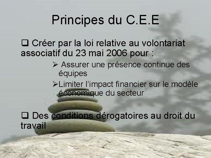 Principes du C. E. E q Créer par la loi relative au volontariat associatif